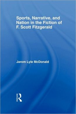 Sports, Narrative, and Nation in the Fiction of F. Scott Fitzgerald