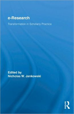 E-Research: Transformation in Scholarly Practice