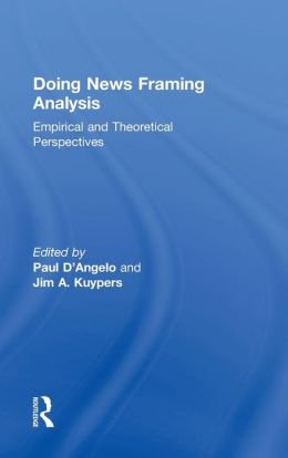 Doing News Framing Analysis: Emperical and Theoretical Perspectives