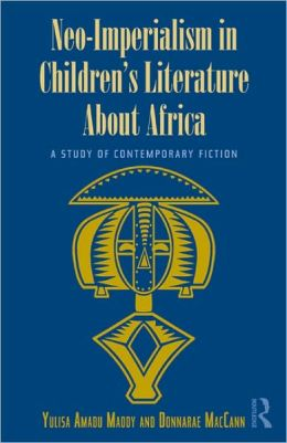 Neo-Imperialism in Children's Literature About Africa: A Study of Contemporary Fiction