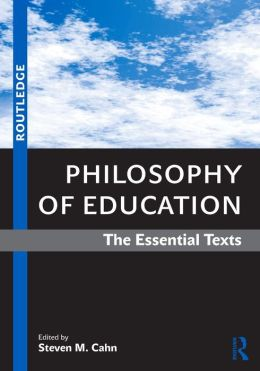 Philosophy of Education: The Essential Texts