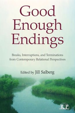 Good Enough Endings: Breaks,Interruptions,and Terminations from Contemporary Relational Perspectives