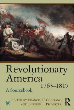 Revolutionary America, 1763-1815: A Sourcebook