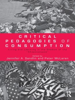 Critical Pedagogies of Consumption: Living and Learning in the Shadow of the Shopocalypse