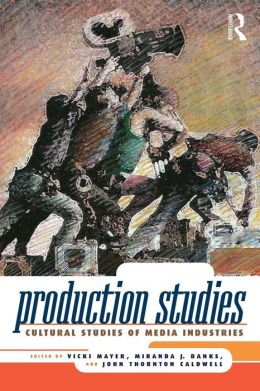 Production Studies: Cultural Studies of Media Industries