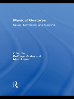 Musical Gestures: Sound, Movement, and Meaning