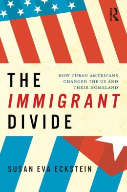 The Immigrant Divide: How Cuban Americans Changed the U.S. and their Homeland