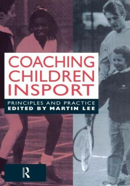 Coaching Children in Sport: Principles and Practice