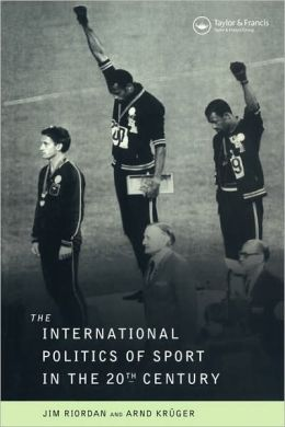 The International Politics Of Sport In The Twentieth Century