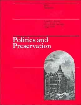Politics and Preservation: A policy history of the built heritage 1882-1996