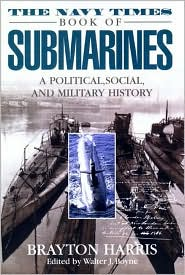 The Navy Times Book of Submarines: A Political, Social, and Military History