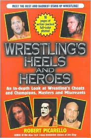 Wrestling's Heels and Heroes: An In-Depth Look at Wrestling's Cheats and Champions, Masters and Miscreants