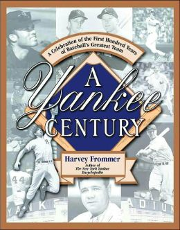 Yankee Century: A Celebration of the First Hundred Years of Baseball's Greatest Team