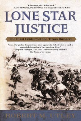 Lone Star Justice: The First Century of the Texas Rangers