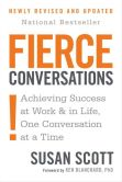 Book Cover Image. Title: Fierce Conversations:  Achieving Success at Work and in Life, One Conversation at a Time, Author: Susan Scott