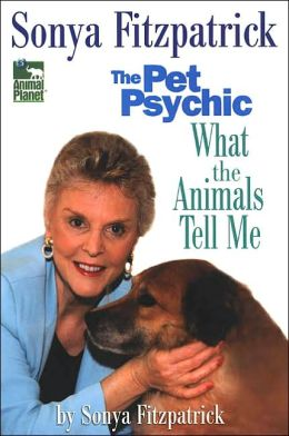 The Pet Psychic: What the Animals Tell Me