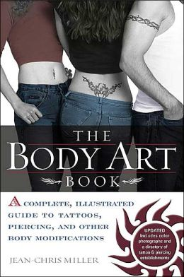 Body Art Book: A Complete, Illustrated Guide to Tattoos, Piercings, and Other Body Modifications