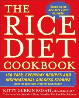 The Rice Diet Cookbook: 150 Easy, Everyday Recipes and Inspirational Success Stories from the Rice DietProgram Community