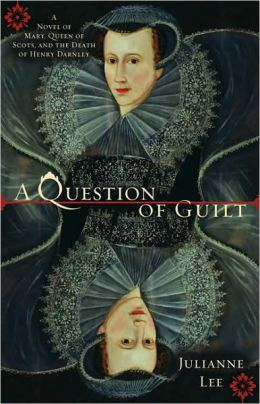 A Question of Guilt: A Novel of Mary Stuart and the Death of Henry Darnley