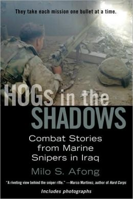 Hogs in the Shadows: Combat Stories from Marine Snipers in Iraq Milo S. Afong