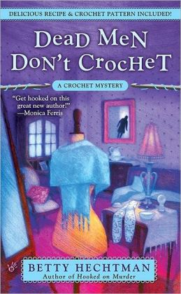 Dead Men Don't Crochet (Crochet Mystery Series #2)