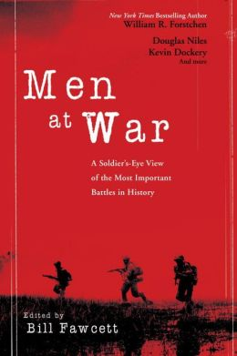 Men at War: A Soldier's-Eye View of the Most Important Battles in History