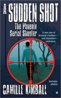 A Sudden Shot: The Phoenix Serial Shooter
