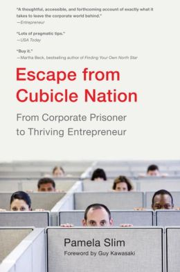 Escape From Cubicle Nation: From Corporate Prisoner to Thriving Entrepreneur Pamela Slim