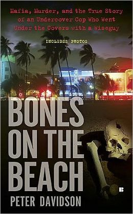 Bones on the Beach: Mafia, Murder, and the True Story of an Undercover Cop Who Went Under the Covers with a Wiseguy