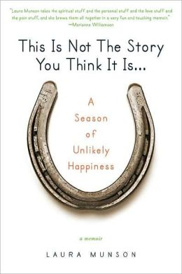 This Is Not the Story You Think It Is...: A Season of Unlikely Happiness