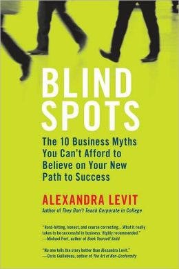 Blind Spots: 10 Business Myths You Can't Afford to Believe on Your New Path to Success
