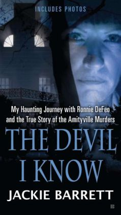 The Devil I Know: My Haunting Journey with Ronnie DeFeo and the True Story of the Amityville Murders