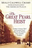 Book Cover Image. Title: The Great Pearl Heist:  London's Greatest Thief and Scotland Yard's Hunt for the World's Most Valuable Necklace, Author: Molly Caldwell Crosby