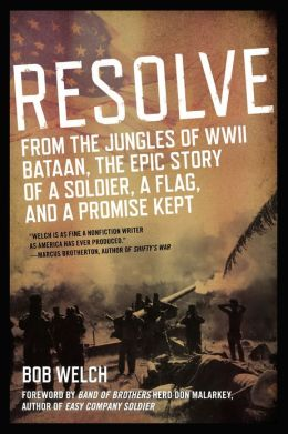 Resolve: From the Jungles of WW II Bataan,The Epic Story of a Soldier, a Flag, and a Promise Kept