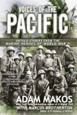 Book Cover Image. Title: Voices of the Pacific:  Untold Stories from the Marine Heroes of World War II, Author: Adam Makos