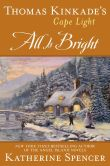 Book Cover Image. Title: Thomas Kinkade's Cape Light:  All is Bright, Author: Katherine Spencer