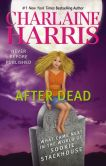 Book Cover Image. Title: After Dead:  What Came Next in the World of Sookie Stackhouse, Author: Charlaine Harris
