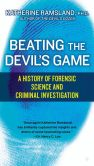 Book Cover Image. Title: Beating the Devil's Game:  A History of Forensic Science and Criminal, Author: Katherine Ramsland