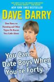 Book Cover Image. Title: You Can Date Boys When You're Forty:  Dave Barry on Parenting and Other Topics He Knows Very Little About, Author: Dave Barry