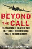 Book Cover Image. Title: Beyond The Call:  The True Story of One World War II Pilot's Covert Mission to Rescue POWs on the Eastern Front, Author: Lee Trimble