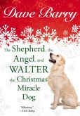 Book Cover Image. Title: The Shepherd, the Angel, and Walter the Christmas Miracle Dog, Author: Dave Barry