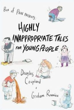 Highly Inappropriate Tales for Young People. Douglas Coupland and Graham Roumieu