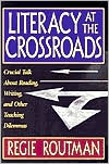 Literacy at the Crossroads: Crucial Talk About Reading, Writing, and Other Teaching Dilemmas