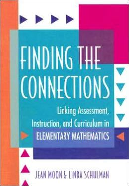 Finding the Connections: Linking Assessment, Instruction, and Curriculum in Elementary Mathematics