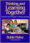 Thinking and Learning Together: Curriculum and Community in a Primary Classroom