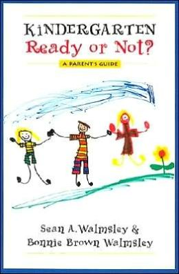 Kindergarten: Ready or Not?: A Parent's Guide