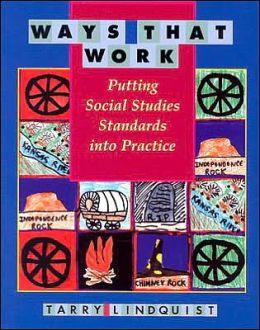Ways That Work: Putting Social Studies Standards into Practice