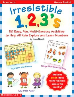 Irresistible 1- 2- 3's: 50 Easy, Fun, Multi-Sensory Activities to Help All Kids Explore and Learn Numbers
