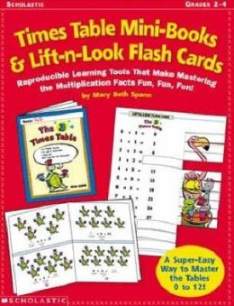 Times Table Mini-Books and Lift-N-Look Flash Cards: Reproducible Learning Tools That Make Mastering the Multiplication Facts Fun, Fun, Fun!