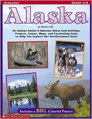 Alaska: An Alaska Author/Educator Shares Cool Activities, Projects, Games, Maps and Fascinating Facts to Help You Explore Our Northern-most State